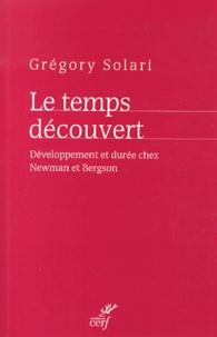 Grégory Solari - Le temps découvert - Développement et durée chez Newman et Bergson.