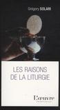 Grégory Solari - Les raisons de la liturgie.