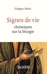 Grégory Solari - Signes de vie - Chroniques sur la liturgie.