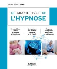 Grégory Tosti - Le grand livre de l'hypnose.