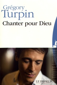 Grégory Turpin - Chanter pour Dieu.