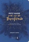 Grégory Turpin - Petit guide pour une vie transformée - 40 jours pour mettre la prière dans son quotidien.