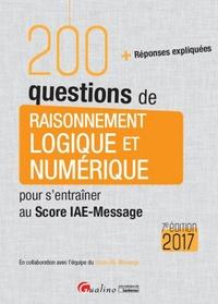 Grégory Vermeersch et Adrien Goëffon - 200 questions de raisonnement logique et numérique pour s'entraîner au Score IAE-Message.
