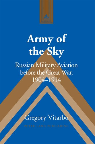 Gregory Vitarbo - Army of the Sky - Russian Military Aviation before the Great War, 1904–1914.