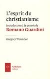 Grégory Woimbée - L'esprit du christianisme - Introduction à la pensée de Romano Guardini.