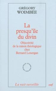 Grégory Woimbée - La presqu'île du divin - Objectivité de la raison théologique chez Bernard Lonergan.