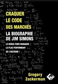 Gregory Zuckerman - Craquer le code des marchés - La biographie de Jim Simons, le hedge-fund ma,nager le plus performant de l'histoire !.