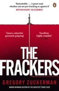 Gregory Zuckerman - The Frackers - The Outrageous Inside Story of the New Energy Revolution.