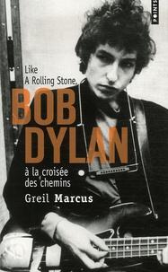 Greil Marcus - Bob Dylan à la croisée des chemins - Like a Rolling Stone.