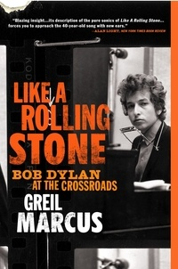 Greil Marcus - Like a Rolling Stone - Bob Dylan at the Crossroads.