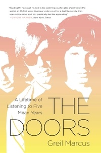 Greil Marcus - The Doors - A Lifetime of Listening to Five Mean Years.