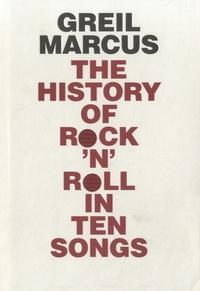 Greil Marcus - The History of Rock'n Roll in Ten Songs.