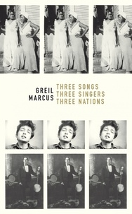 Greil Marcus - Three songs, Three singers, Three nations.