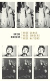 Greil Marcus - Three songs, Three singers, Three nations.