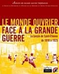 GREMMOS - Le monde ouvrier face à la Grande Guerre - Le bassin de Saint-Etienne de 1910 à 1925.