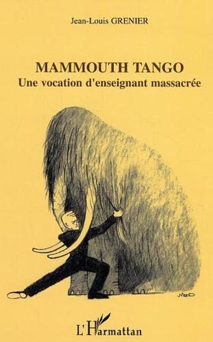 Grenier - Mammouth Tango : une vocation d'enseignant massacrée.