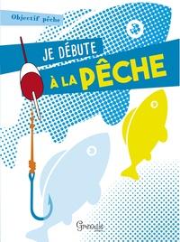 Grenouille éditions - Je débute à la pêche.
