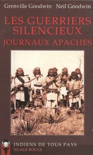 Grenville Goodwin et Neil Goodwin - Les guerriers silencieux - Journaux apaches.