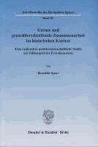 Grenze und grenzüberschreitende Zusammenarbeit im historischen Kontext - Eine explorative politikwissenschaftliche Studie am Fallbeispiel des Pyrenäenraums.