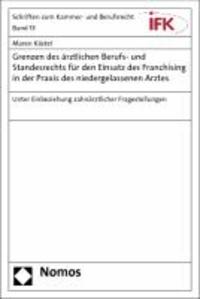 Grenzen des ärztlichen Berufs- und Standesrechts für den Einsatz des Franchising in der Praxis des niedergelassenen Arztes - Unter Einbeziehung zahnärztlicher Fragestellungen.