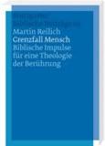 Grenzfall Mensch - Biblische Impulse für eine Theologie der Berührung.