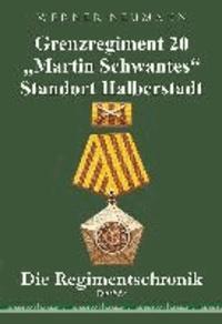 """Grenzregiment 20 """"Martin Schwantes"""" Standort Halberstadt. Die Regimentschronik."""