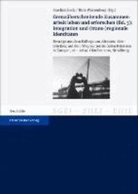 """Grenzüberschreitende Zusammenarbeit leben und erforschen. Bd. 5: Integration und (trans-)regionale Identitäten - Beiträge aus dem Kolloquium """"Grenzen überbrücken: auf dem Weg zur territorialen Kohäsion in Europa"""", 18. und 19. Oktober 2010, Straßburg."""