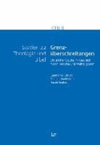 Grenzüberschreitungen - Christlicher Glaube im Gespräch mit Philosophie und Weltreligionen.