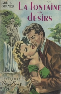 Greta Granor - La fontaine aux désirs.
