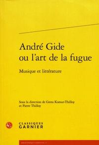 Greta Komur-Thilloy et Pierre Thilloy - André Gide ou l'art de la fugue - Musique et littérature.