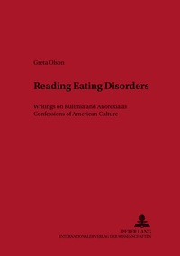Greta Olson - Reading Eating Disorders - Writings on Bulimia and Anorexia as Confessions of American Culture.