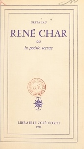Greta Rau - René Char - Ou La poésie accrue.