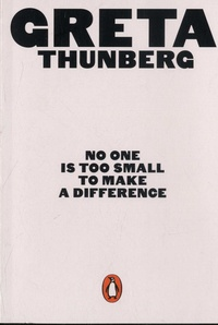 Greta Thunberg - No One Is Too Small to Make a Difference.