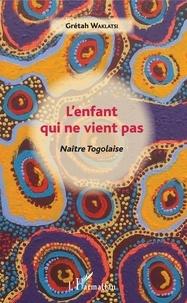 Lenfant qui ne vient pas - Naître Togolaise.pdf
