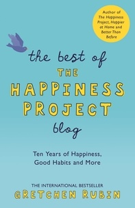 Gretchen Rubin - The Best of the Happiness Project Blog - Ten Years of Happiness, Good Habits, and More.