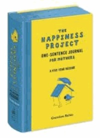 Gretchen Rubin - The Happiness Project One-Sentence Journal for Mothers: A Five-Year Record.