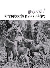 Grey Owl - Ambassadeur des bêtes.