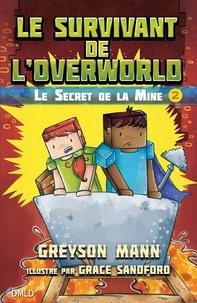 Greyson Mann - Le survivant de l'Overworld Tome 2 : Le secret de la mine.