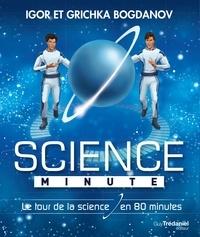 Grichka Bogdanov et Igor Bogdanov - Science minute - Le tour de la science en 80 minutes.