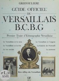 Griffoulière et  Collectif - Guide officiel du Versaillais B.C.B.G. - Premier traité d'ethnographie versaillaise.