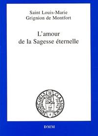 Grignion de Montfort - L'amour de la Sagesse éternelle.