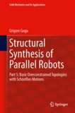 Grigore Gogu - Structural Synthesis of Parallel Robots - Part 5, Basic Overconstrained Topologies with Schönflies Motions.