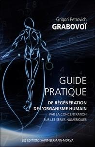 Grigori Petrovich Grabovoï - Guide pratique de régénération de l'organisme humain par la concentration sur les séries numériques.