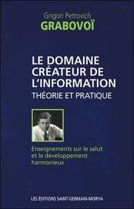 Google livres téléchargement gratuit pdf Le domaine créateur de l'information  - Théorie et pratique par Grigori Petrovich Grabovoï in French