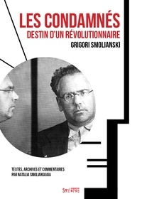 Grigori Smolianski et Natalia Smolianskaia - Les condamnés - Destin d'un révolutionnaire.