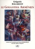 Grigoris Balakian - Le Golgotha arménien - De Berlin à Deir es-Zor : Mémoires en deux tomes.