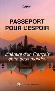 Grine - Passeport pour l'espoir - Itinéraire d'un Français entre deux mondes.