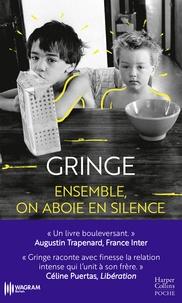 """Gringe - Ensemble, on aboie en silence - """"Un récit sans complaisance, une déclaration d'amour fraternel."""" Delphine de Vigan."""