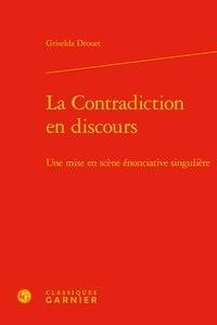 Griselda Drouet - La contradiction en discours - Une mise en scène énonciative singulière.