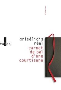 Grisélidis Réal - Carnet de bal d'une courtisane suivi de petite chronique des courtisanes & autres textes.